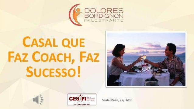 CASAL QUE FAZ COACH, FAZ SUCESSO! Santa Maria, 27/06/15