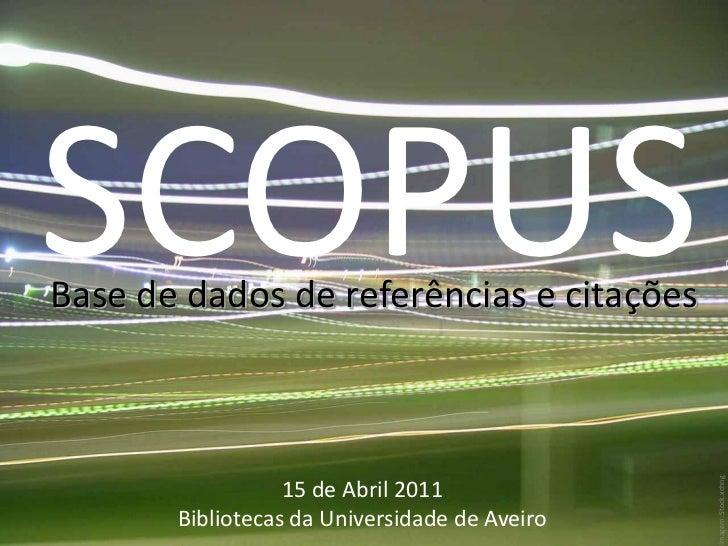 SCOPUS      SCOPUSBibliotecas da UA - Abril 2011        Base de dados de referências e citações                           ...