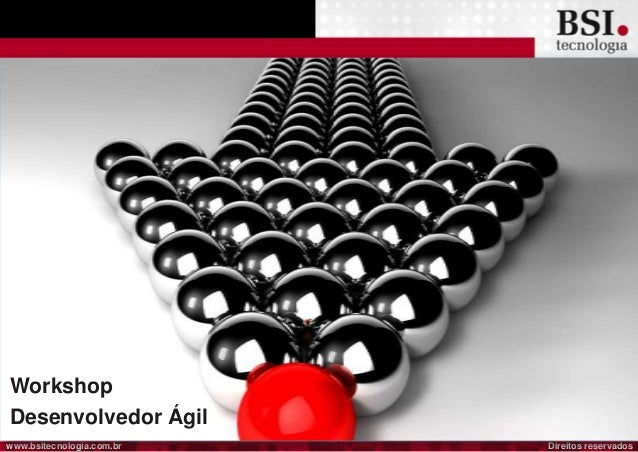 Direitos reservadoswww.bsitecnologia.com.br Workshop Desenvolvedor Ágil
