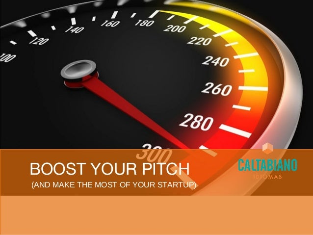 BOOST YOUR PITCH (AND MAKE THE MOST OF YOUR STARTUP)