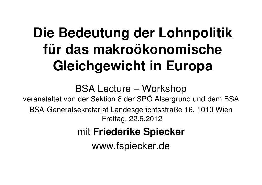 Die Bedeutung der Lohnpolitik   für das makroökonomische     Gleichgewicht in Europa              BSA Lecture – Workshopve...