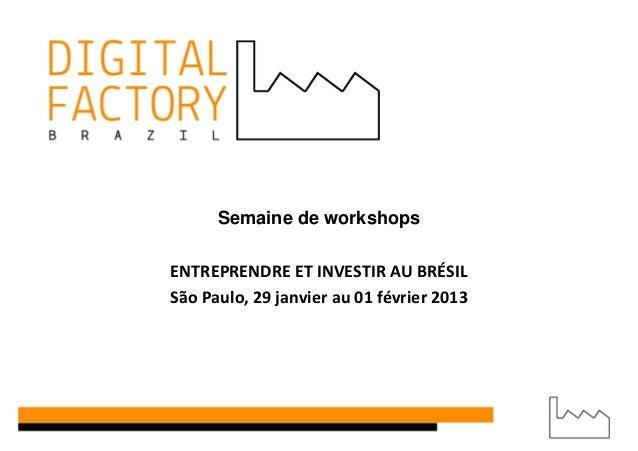 Semaine de workshopsENTREPRENDRE ET INVESTIR AU BRÉSILSão Paulo, 29 janvier au 01 février 2013