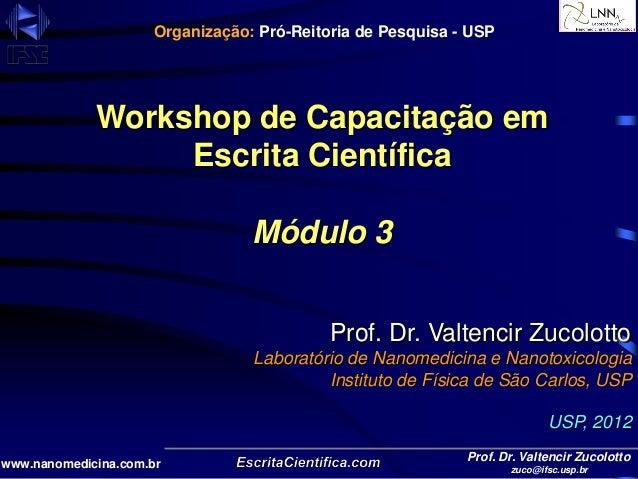 Prof. Dr. Valtencir Zucolottozuco@ifsc.usp.brwww.nanomedicina.com.brWorkshop de Capacitação emEscrita CientíficaMódulo 3Pr...