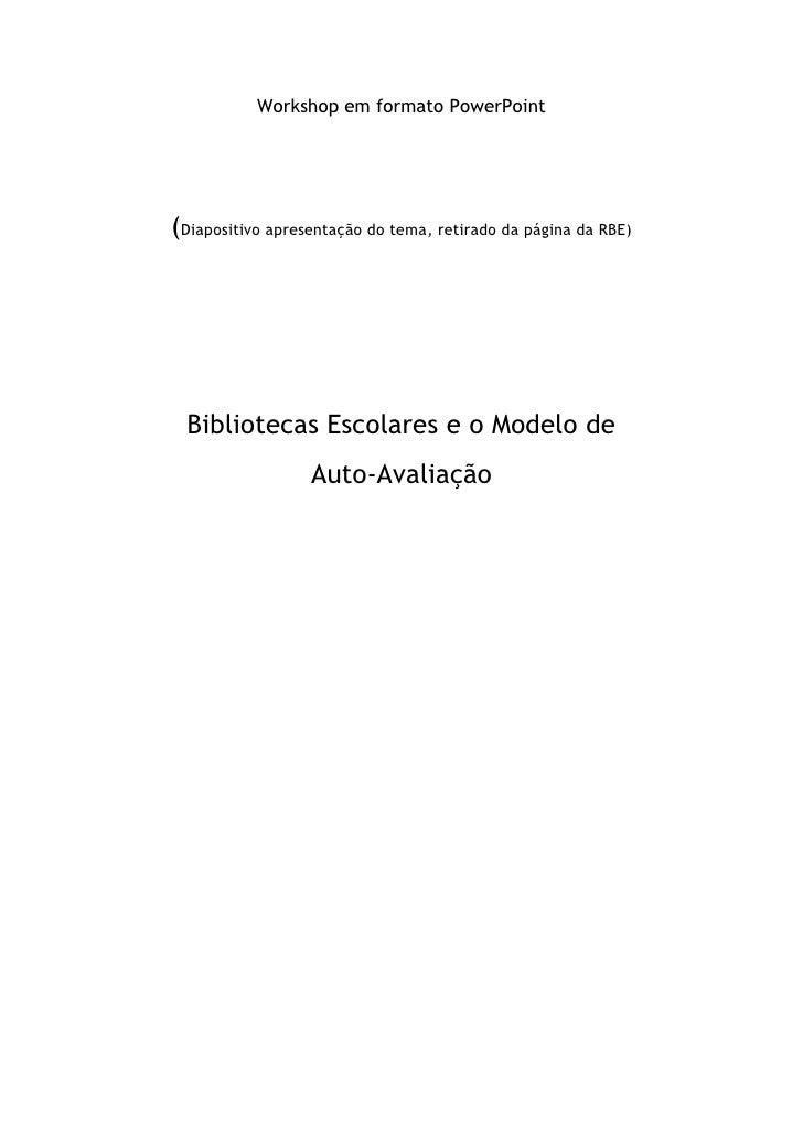 Workshop em formato PowerPoint<br />(Diapositivo apresentação do tema, retirado da página da RBE)<br />Bibliotecas Escolar...