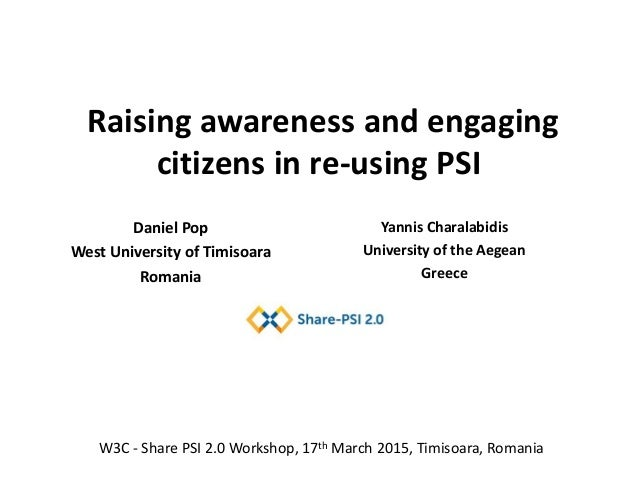 Raising awareness and engaging citizens in re-using PSI Yannis Charalabidis University of the Aegean Greece W3C - Share PS...