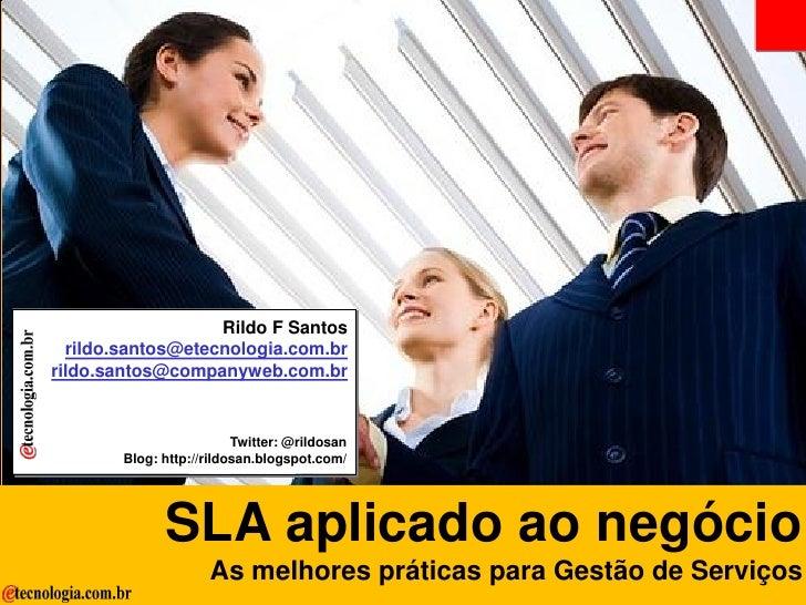 SLA Aplicado ao Negócio                                                  Rildo F Santos                             rildo....