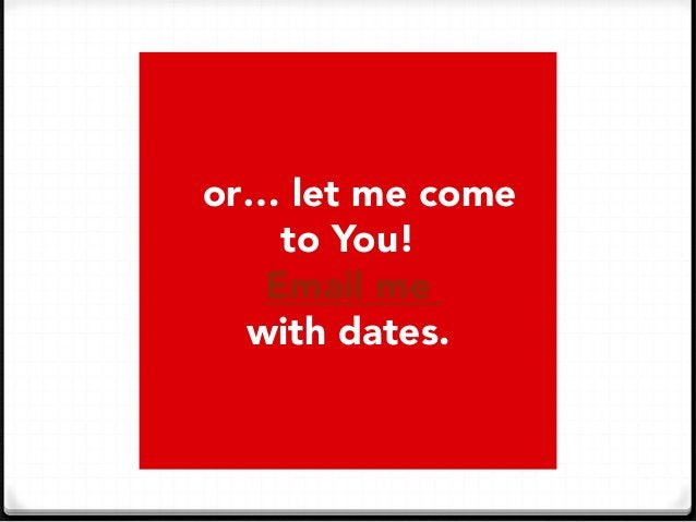 or… let me come  to You! Email me  with dates.