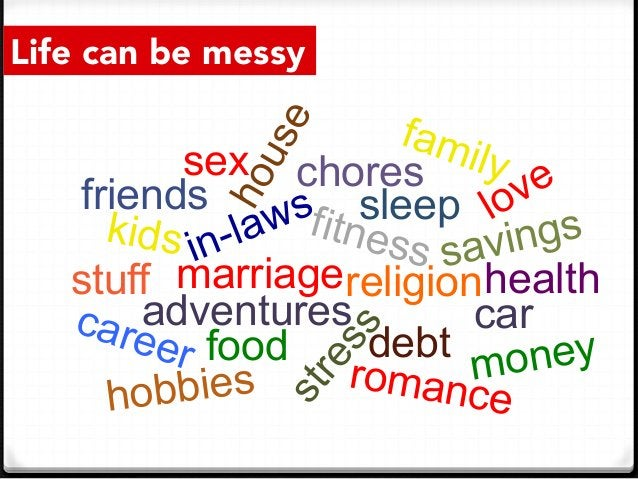 Life can be messy marriage kids money health career adventures friends debt sex chores fitness sleep savings romance relig...