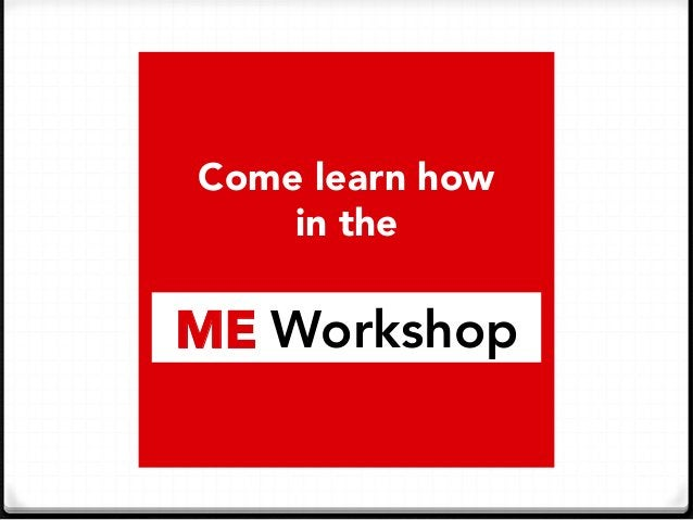 Come learn how  in the    ME Workshop