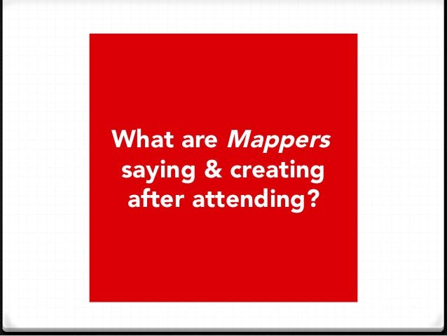 What are Mappers saying & creating after attending?