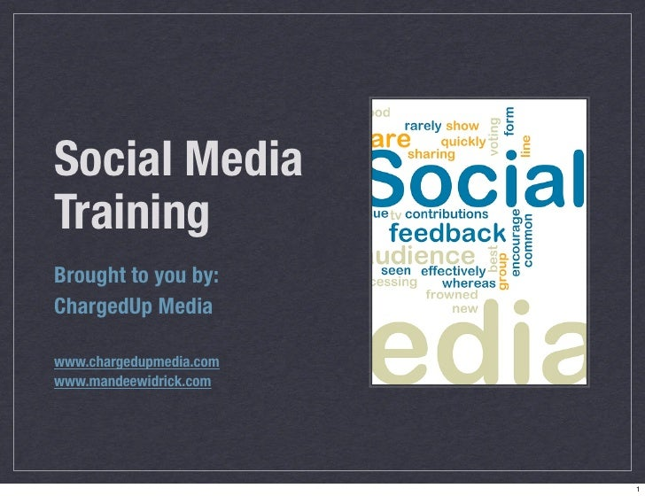 Social Media Training Brought to you by: ChargedUp Media  www.chargedupmedia.com www.mandeewidrick.com                    ...