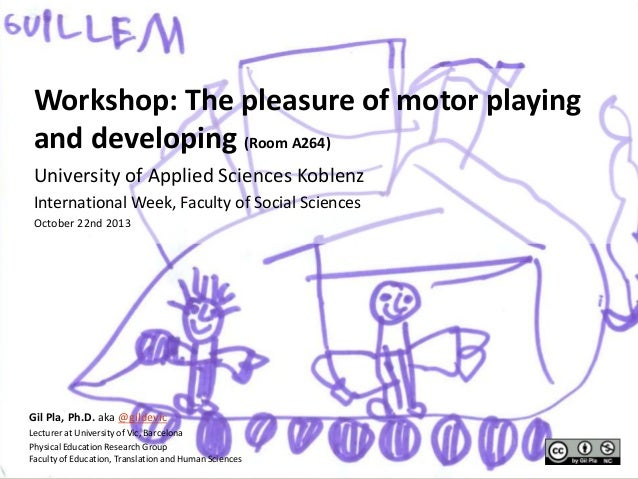 Workshop: The pleasure of motor playing and developing (Room A264) University of Applied Sciences Koblenz International We...