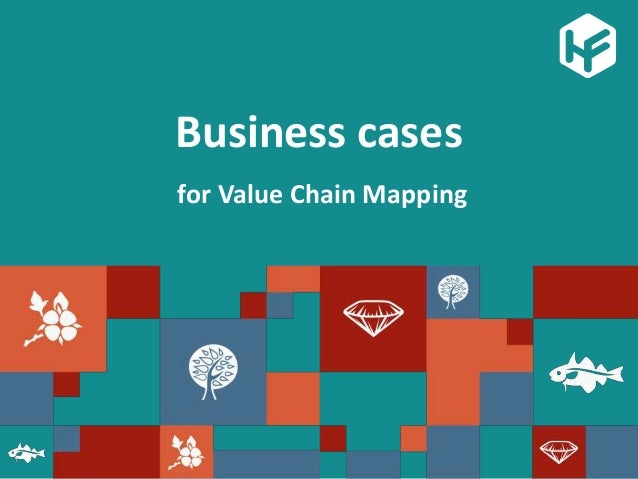 Business cases for Value Chain Mapping
