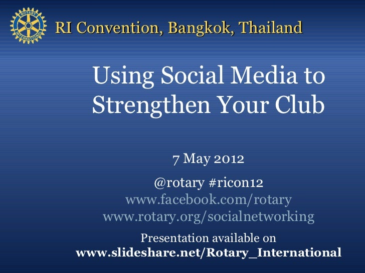 RI Convention, Bangkok, Thailand    Using Social Media to    Strengthen Your Club                7 May 2012            @ro...