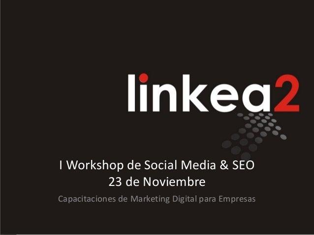 I Workshop de Social Media & SEO 23 de Noviembre Capacitaciones de Marketing Digital para Empresas