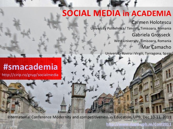 SOCIAL MEDIA  in ACADEMIA Carmen Holotescu University Politehnica/ Timsoft, Timisoara, Romania Gabriela Grosseck   ,  West...