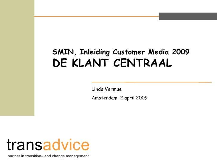 SMIN, Inleiding Customer Media 2009  DE KLANT CENTRAAL Linda Vermue  Amsterdam, 2 april 2009