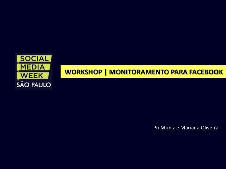 WORKSHOP | MONITORAMENTO PARA FACEBOOK                     Pri Muniz e Mariana Oliveira