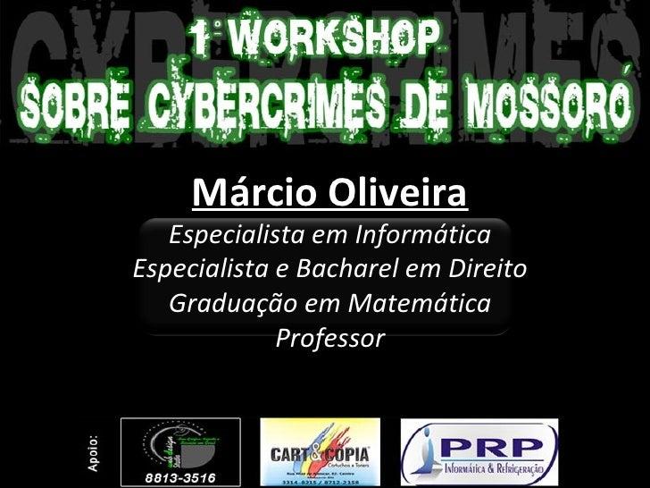 Márcio Oliveira Especialista em Informática Especialista e Bacharel em Direito Graduação em Matemática Professor