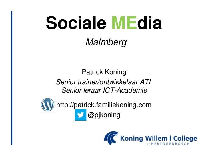 Sociale MEdia          Malmberg          Patrick Koning Senior trainer/ontwikkelaar ATL  Senior leraar ICT-Academie http:/...