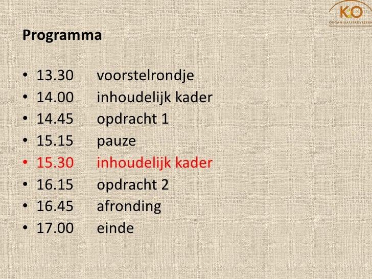 Programma  •   13.30   voorstelrondje •   14.00   inhoudelijk kader •   14.45   opdracht 1 •   15.15   pauze •   15.30   i...
