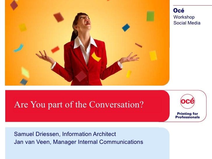 Are You part of the Conversation? Samuel Driessen, Information Architect Jan van Veen, Manager Internal Communications Wor...