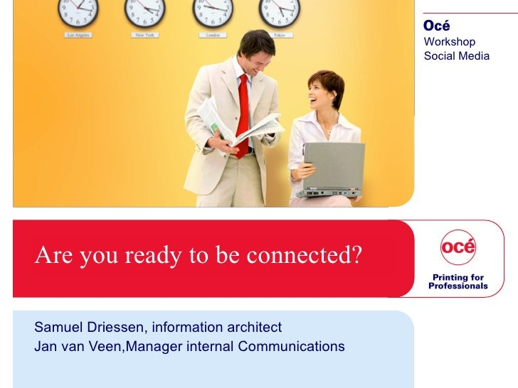Are you ready to be connected? Samuel Driessen, information architect Jan van Veen,Manager internal Communications Worksho...