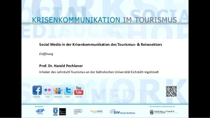 Social Media in der Krisenkommunikation des Tourismus- & ReisesektorsEröffnungProf. Dr. Harald PechlanerInhaber des Lehrst...