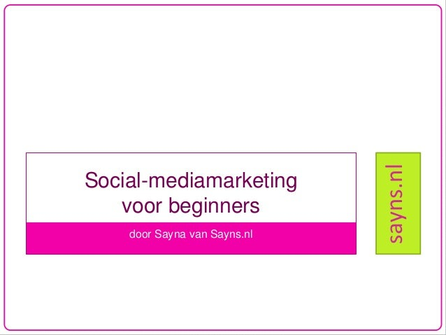 door Sayna van Sayns.nl  sayns.nl  Social-mediamarketing voor beginners