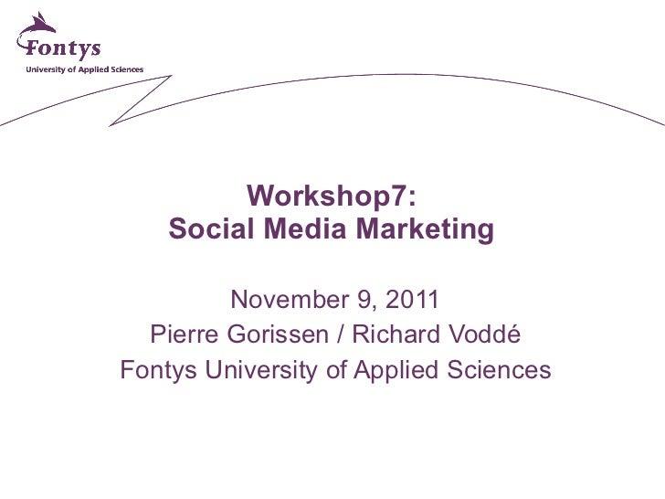 Workshop7:  Social Media Marketing  November 9, 2011 Pierre Gorissen / Richard Voddé Fontys University of Applied Sciences