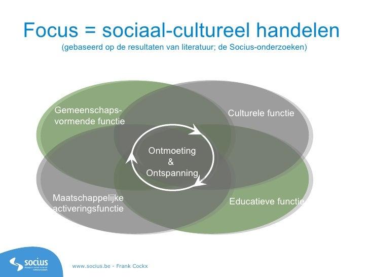 Focus = sociaal-cultureel handelen  (gebaseerd op de resultaten van literatuur; de Socius-onderzoeken) Gemeenschaps- vorme...