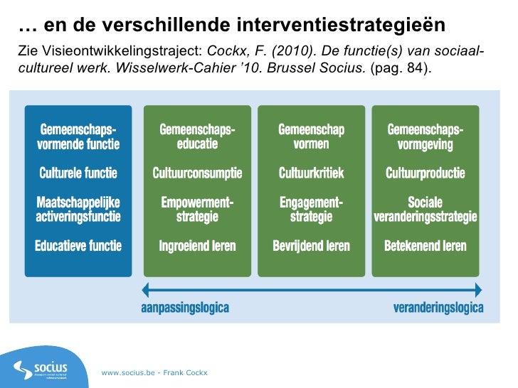 Zie Visieontwikkelingstraject:  Cockx, F. (2010). De functie(s) van sociaal-cultureel werk. Wisselwerk-Cahier '10. Brussel...