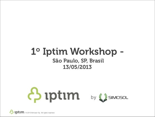 © 2013 Simosol Oy. All rights reserved. 1o Iptim Workshop - São Paulo, SP, Brasil 13/05/2013 by