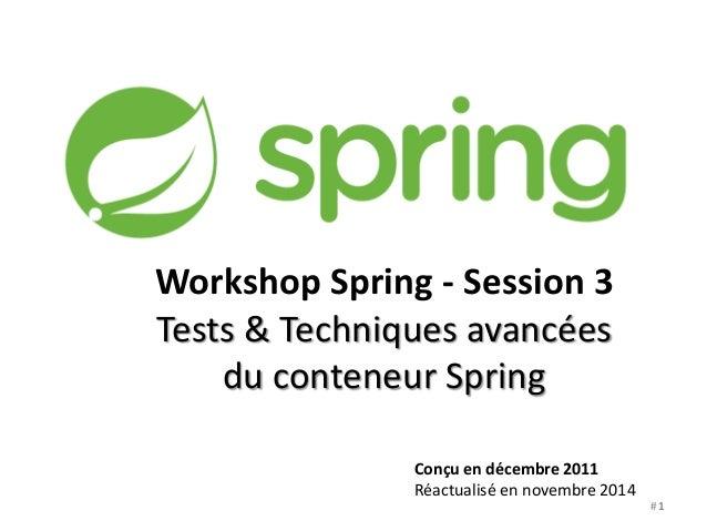 Workshop Spring - Session 3  Tests & Techniques avancées  du conteneur Spring  Conçu en décembre 2011  Réactualisé en nove...