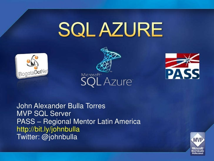 SQL AZURE<br />John Alexander Bulla Torres<br />MVP SQL Server<br />PASS – Regional Mentor Latin America<br />http://bit.l...