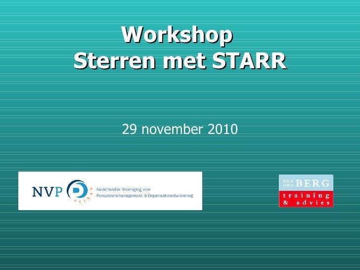 Workshop  Sterren met STARR <ul><li>29 november 2010 </li></ul>