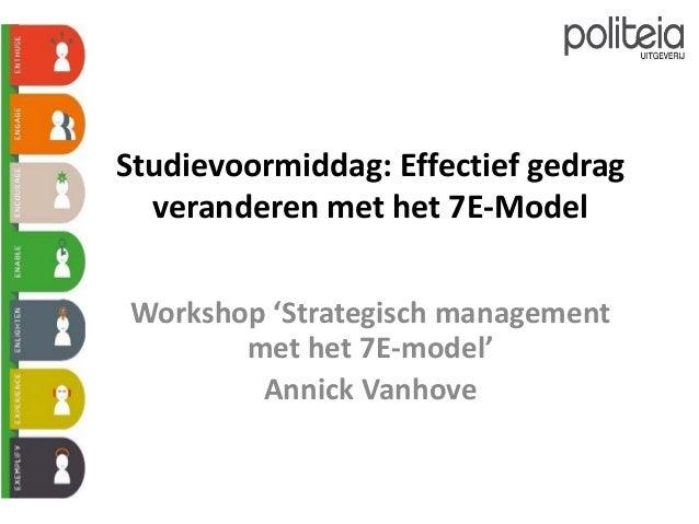 Studievoormiddag: Effectief gedrag veranderen met het 7E-Model Workshop 'Strategisch management met het 7E-model' Annick V...