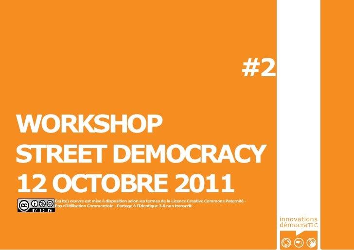 #2WORKSHOPSTREET DEMOCRACY12 OCTOBRE 2011  Ce(tte) oeuvre est mise à disposition selon les termes de la Licence Creative C...