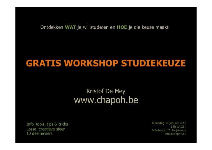 Ontdekken WAT je wil studeren en HOE je die keuze maaktGRATIS WORKSHOP STUDIEKEUZE                               Kristof D...