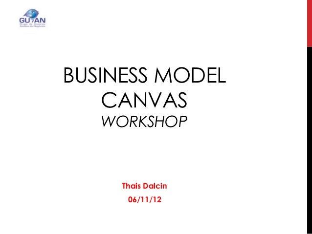 BUSINESS MODEL CANVAS WORKSHOP Thais Dalcin 06/11/12