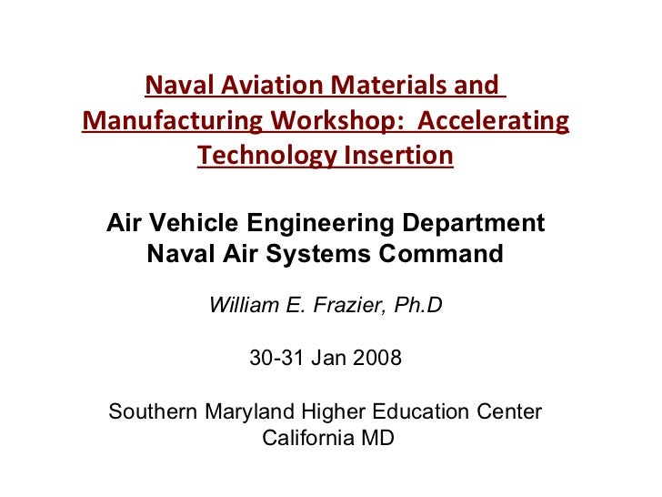Naval Aviation Materials and  Manufacturing Workshop:  Accelerating Technology Insertion Air Vehicle Engineering Departmen...