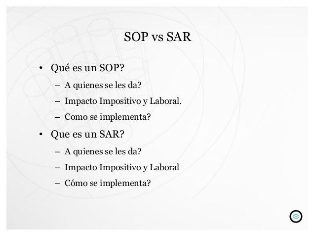 SOP vs SAR • Qué es un SOP? – A quienes se les da? – Impacto Impositivo y Laboral. – Como se implementa? • Que es un SAR? ...