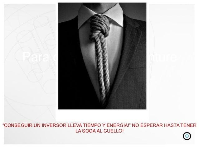 """Para que este joint venture sea un éxito, """"CONSEGUIR UN INVERSOR LLEVA TIEMPO Y ENERGIA!"""" NO ESPERAR HASTA TENER LA SOGA A..."""