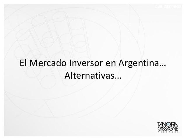 El Mercado Inversor en Argentina… Alternativas… Due diligence