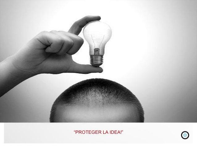 """""""PROTEGER LA IDEA!"""""""