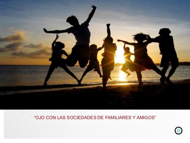 """""""OJO CON LAS SOCIEDADES DE FAMILIARES Y AMIGOS"""""""