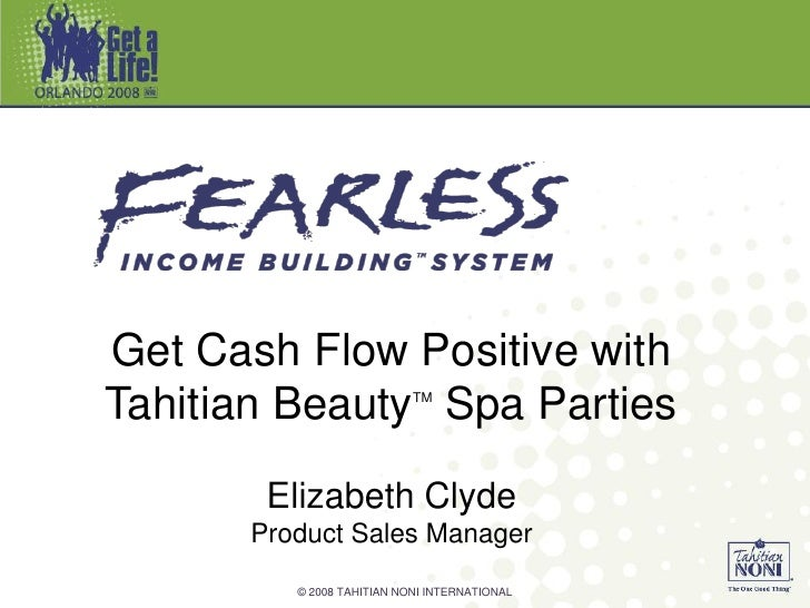 Get Cash Flow Positive with Tahitian Beauty Spa PartiesTM            Elizabeth Clyde       Product Sales Manager          ...