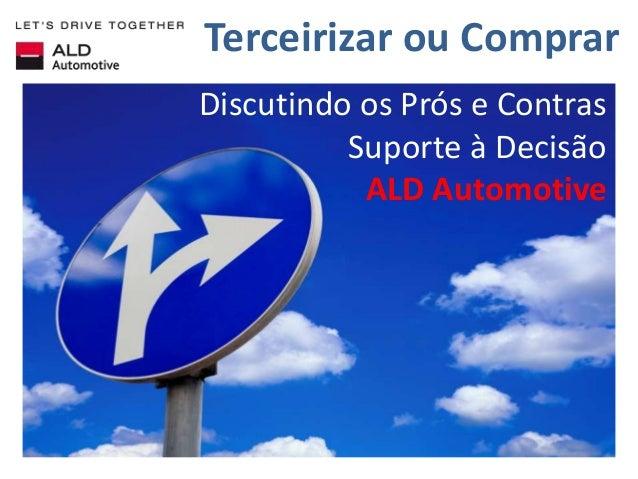 Terceirizar ou Comprar Discutindo os Prós e Contras Suporte à Decisão ALD Automotive