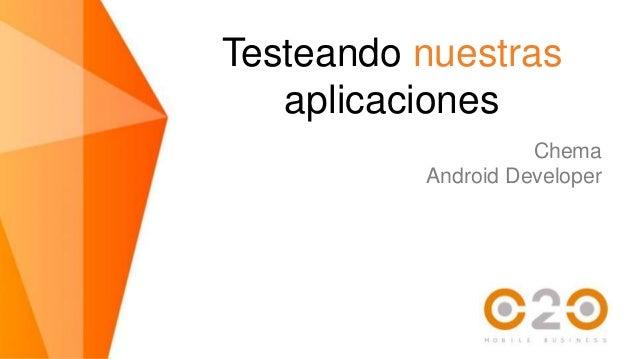 Testeando nuestras aplicaciones Chema Android Developer