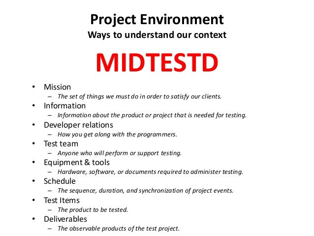 Project Environment Ways to understand our context • Mission – The set of things we must do in order to satisfy our client...